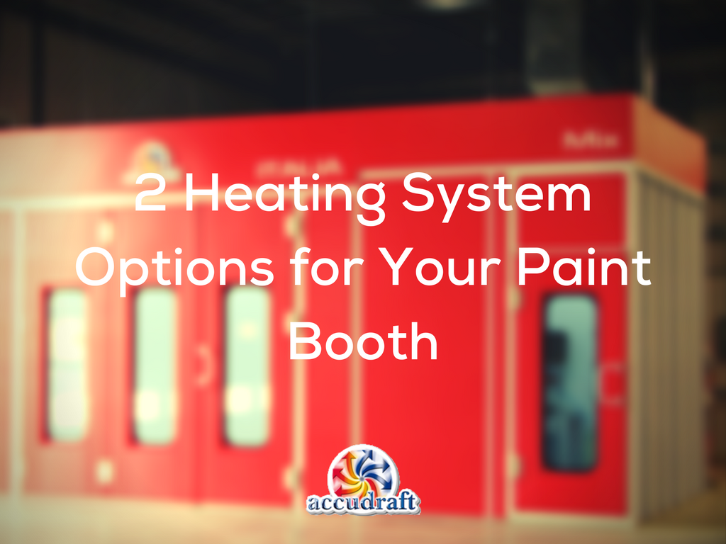2 Heating System Options For Your Paint Booth Accudraft